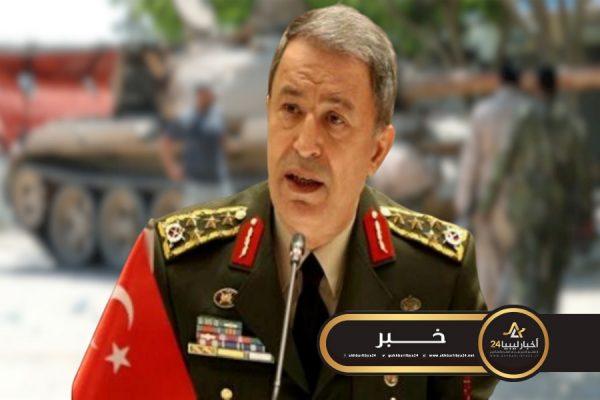 """صورة مثل سوريا..وزير الدفاع التركي: سنقف مع """"أشقائنا"""" في ليبيا حتى تحقيق السلام"""
